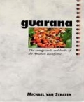 Guarana: The Energy Seeds and Herbs of the Amazon Rainforest