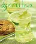 Green Tea: 50 Hot Drinks, Cool Quenchers, and Sweet and Savory